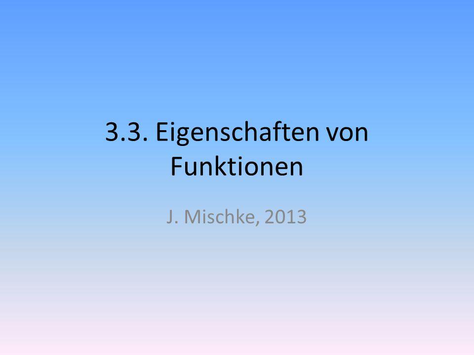 3.3. Eigenschaften von Funktionen J. Mischke, 2013