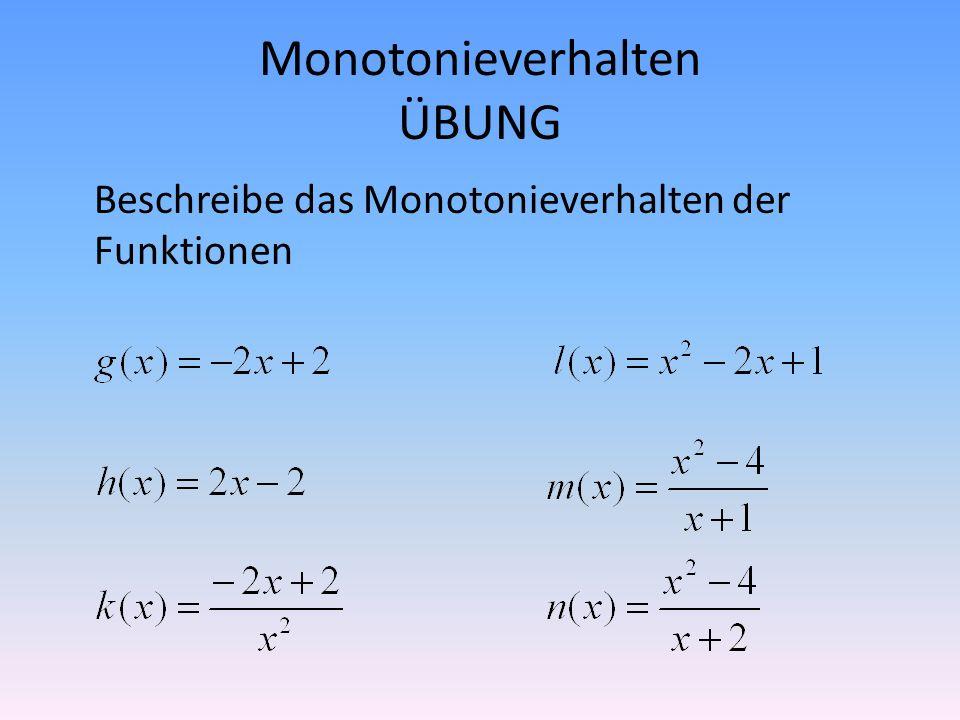 Monotonieverhalten ÜBUNG Beschreibe das Monotonieverhalten der Funktionen
