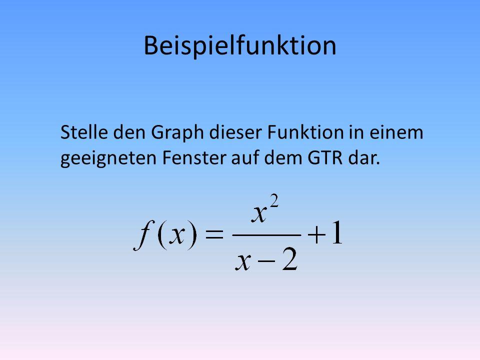 Beispielfunktion Stelle den Graph dieser Funktion in einem geeigneten Fenster auf dem GTR dar.