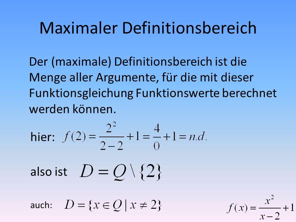 Maximaler Definitionsbereich Der (maximale) Definitionsbereich ist die Menge aller Argumente, für die mit dieser Funktionsgleichung Funktionswerte ber