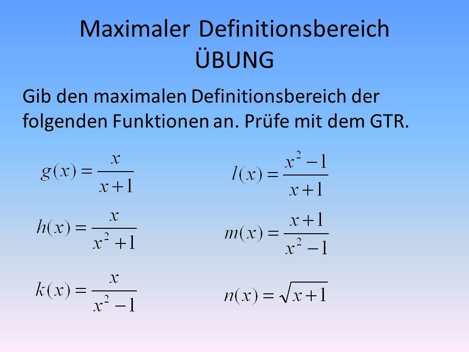 Maximaler Definitionsbereich ÜBUNG Gib den maximalen Definitionsbereich der folgenden Funktionen an. Prüfe mit dem GTR.