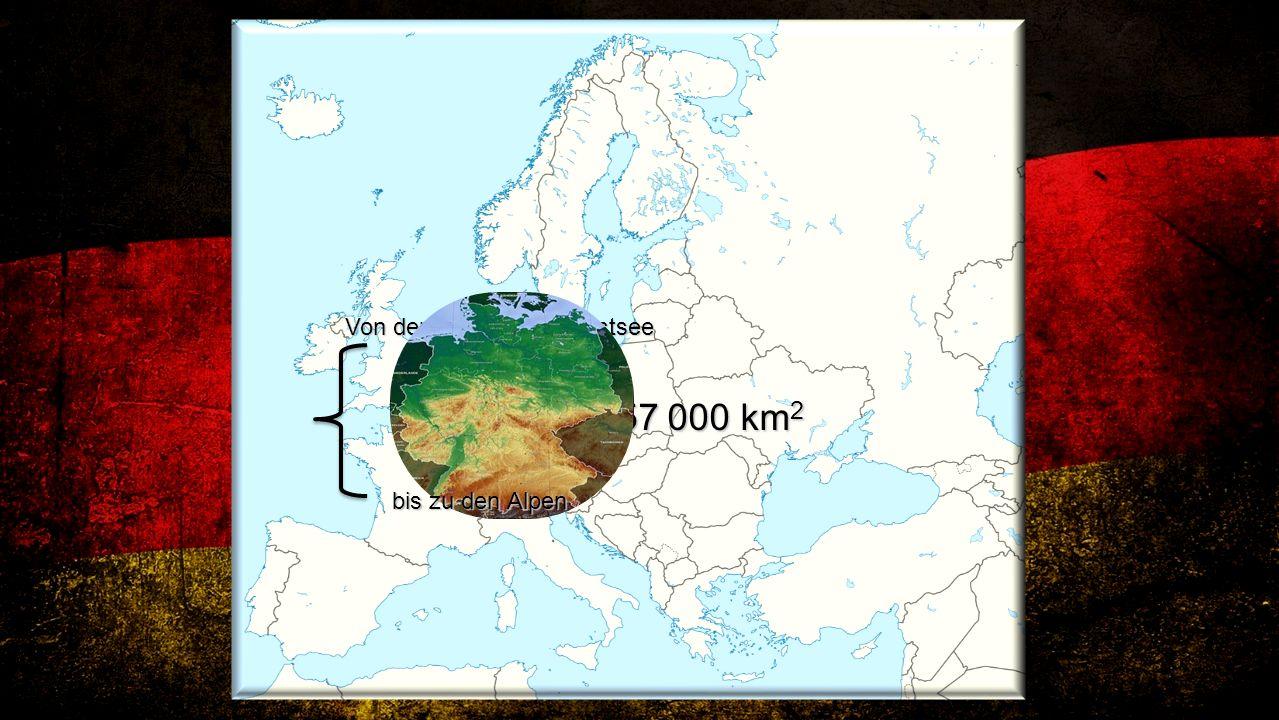 357 000 km 2 Von der Nordsee und Ostsee bis zu den Alpen