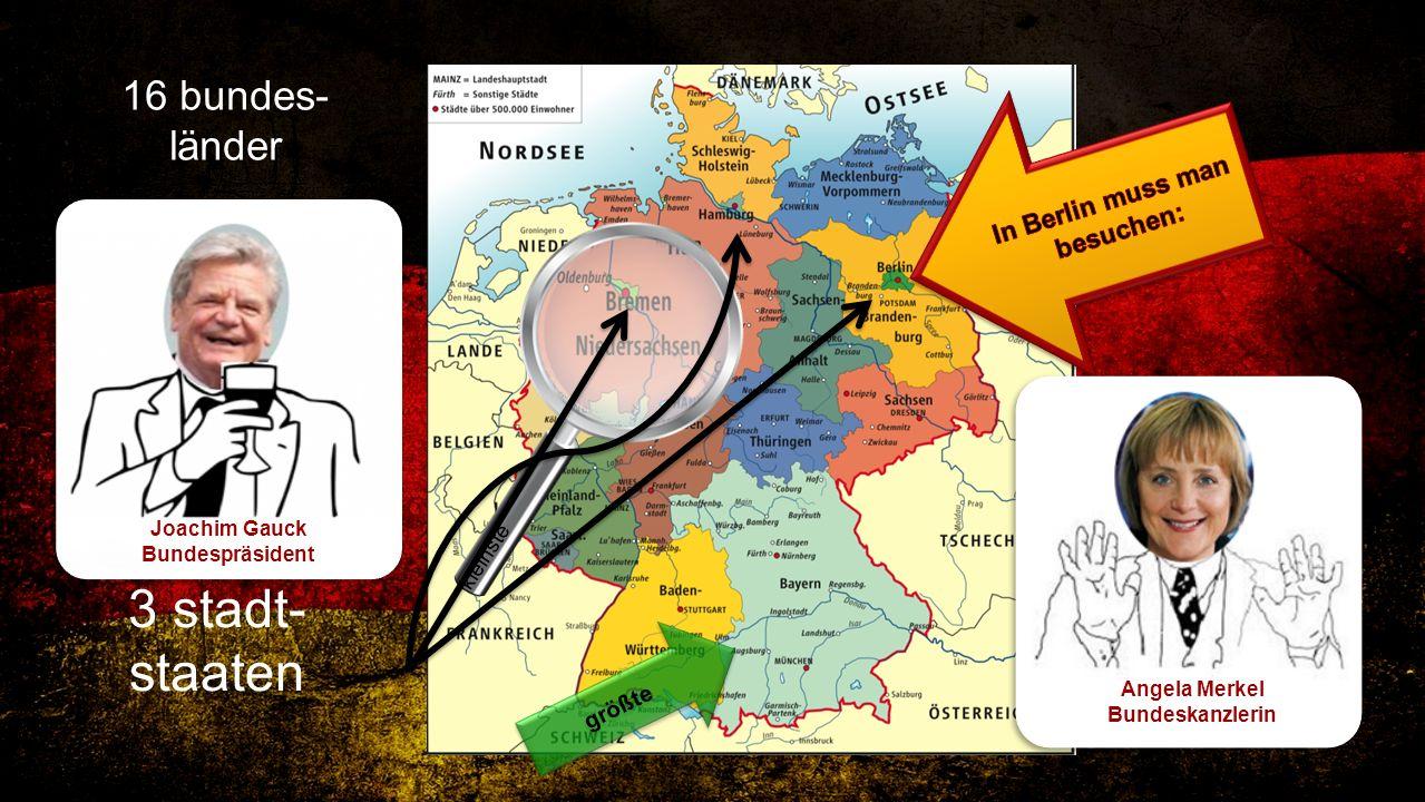 16 bundes- länder größte kleinste 3 stadt- staaten Joachim Gauck Bundespräsident Angela Merkel Bundeskanzlerin