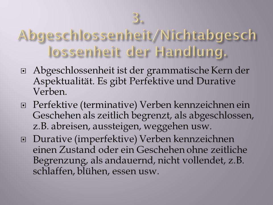 Abgeschlossenheit ist der grammatische Kern der Aspektualität.
