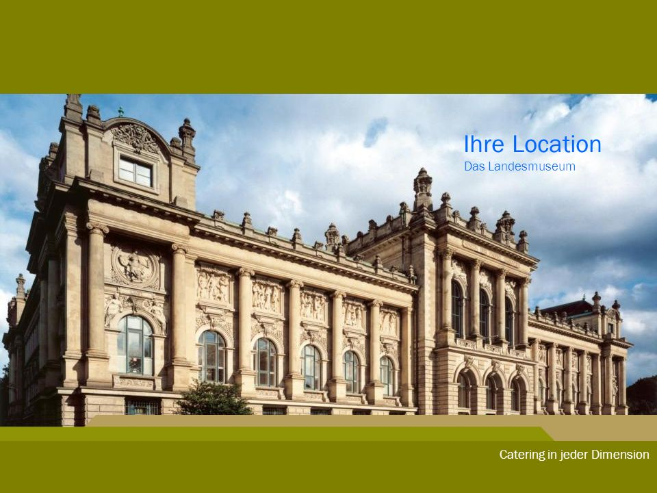 Ihre Location Das Landesmuseum Catering in jeder Dimension