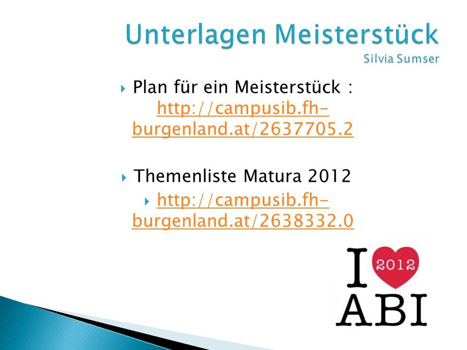 Plan für ein Meisterstück : http://campusib.fh- burgenland.at/2637705.2 http://campusib.fh- burgenland.at/2637705.2 Themenliste Matura 2012 http://cam