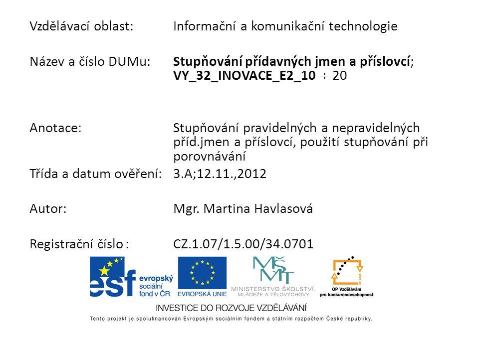 Vzdělávací oblast:Informační a komunikační technologie Název a číslo DUMu:Stupňování přídavných jmen a příslovcí; VY_32_INOVACE_E2_10 20 Anotace:Stupň