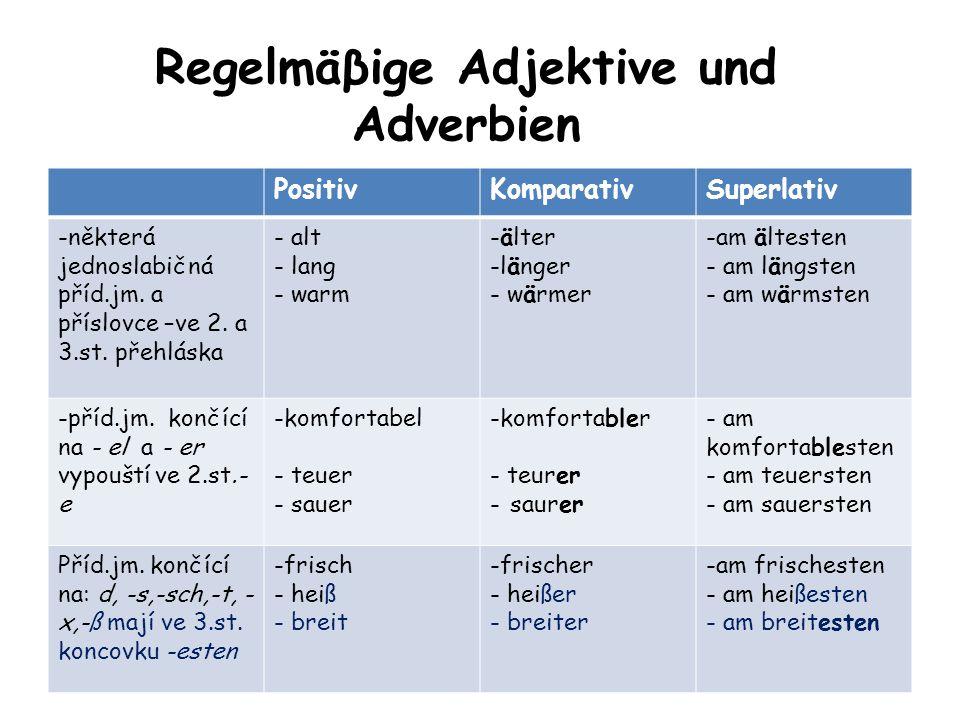 Regelmäβige Adjektive und Adverbien PositivKomparativSuperlativ -některá jednoslabičná příd.jm. a příslovce –ve 2. a 3.st. přehláska - alt - lang - wa