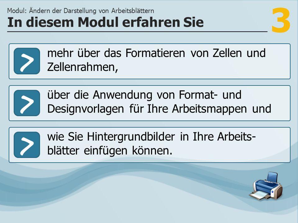 3 >> über die Anwendung von Format- und Designvorlagen für Ihre Arbeitsmappen und wie Sie Hintergrundbilder in Ihre Arbeits- blätter einfügen können.