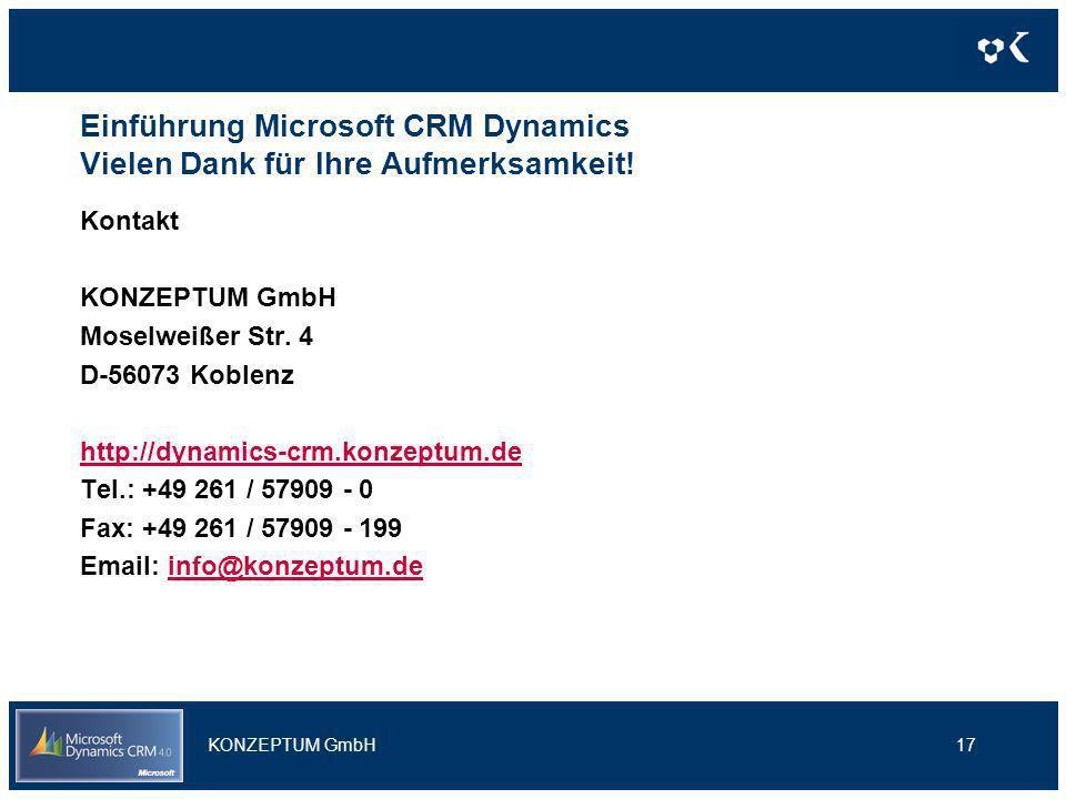 Einführung Microsoft CRM Dynamics Vielen Dank für Ihre Aufmerksamkeit! Kontakt KONZEPTUM GmbH Moselweißer Str. 4 D-56073 Koblenz http://dynamics-crm.k