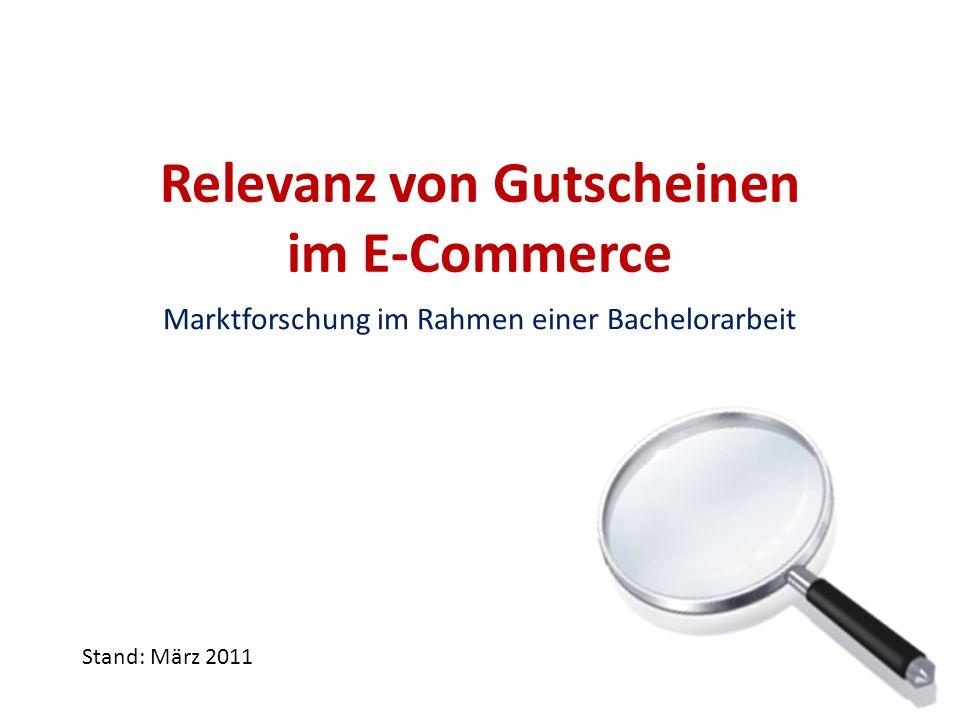 Relevanz von Gutscheinen im E-Commerce Marktforschung im Rahmen einer Bachelorarbeit Stand: März 2011
