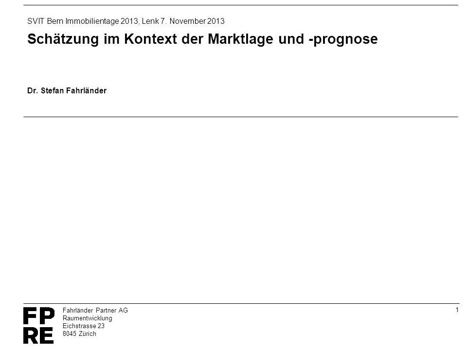 1 Fahrländer Partner AG Raumentwicklung Eichstrasse 23 8045 Zürich Schätzung im Kontext der Marktlage und -prognose Dr. Stefan Fahrländer SVIT Bern Im