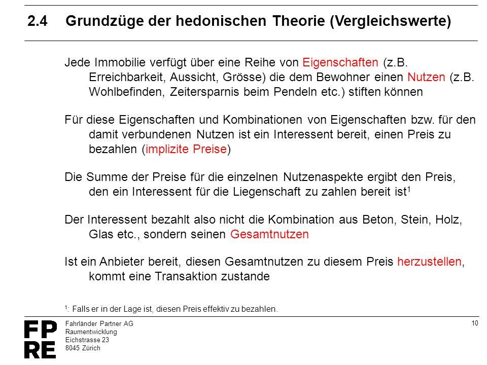 10 Fahrländer Partner AG Raumentwicklung Eichstrasse 23 8045 Zürich 2.4Grundzüge der hedonischen Theorie (Vergleichswerte) Jede Immobilie verfügt über