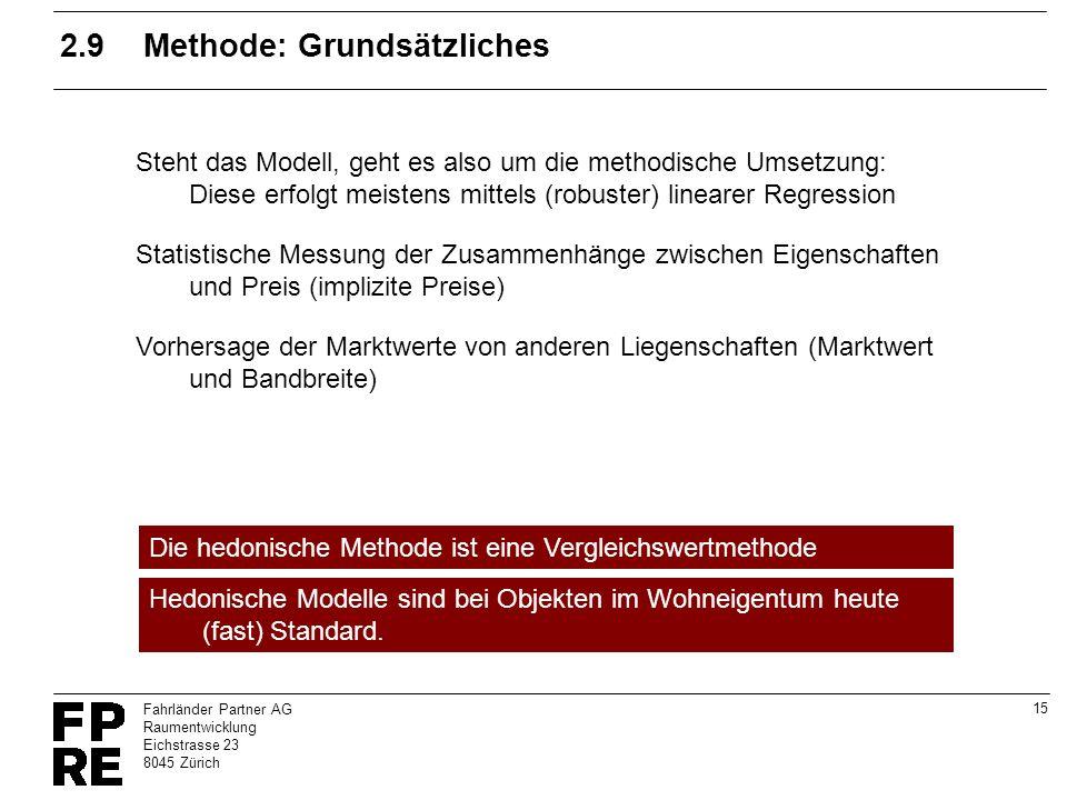 15 Fahrländer Partner AG Raumentwicklung Eichstrasse 23 8045 Zürich 2.9Methode: Grundsätzliches Steht das Modell, geht es also um die methodische Umse