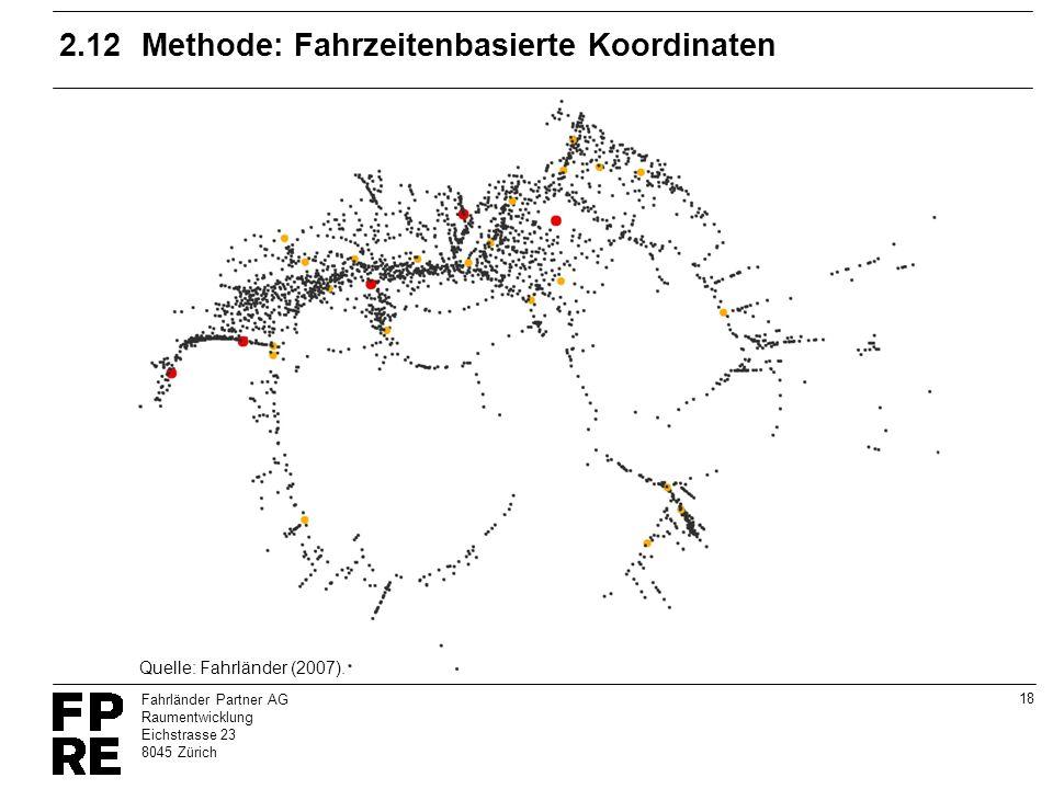 18 Fahrländer Partner AG Raumentwicklung Eichstrasse 23 8045 Zürich 2.12Methode: Fahrzeitenbasierte Koordinaten Quelle: Fahrländer (2007).