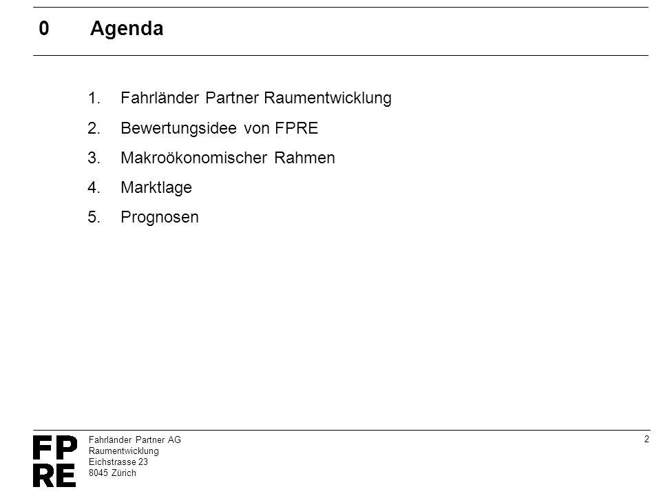 2 Fahrländer Partner AG Raumentwicklung Eichstrasse 23 8045 Zürich 0Agenda 1.Fahrländer Partner Raumentwicklung 2.Bewertungsidee von FPRE 3.Makroökono
