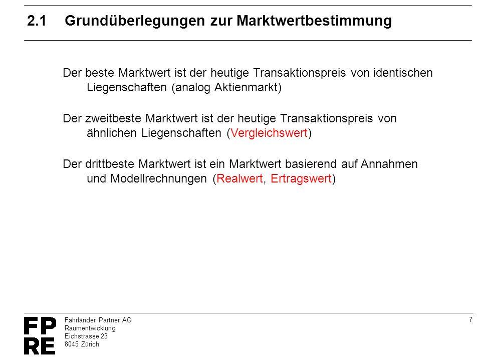 7 Fahrländer Partner AG Raumentwicklung Eichstrasse 23 8045 Zürich 2.1Grundüberlegungen zur Marktwertbestimmung Der beste Marktwert ist der heutige Tr