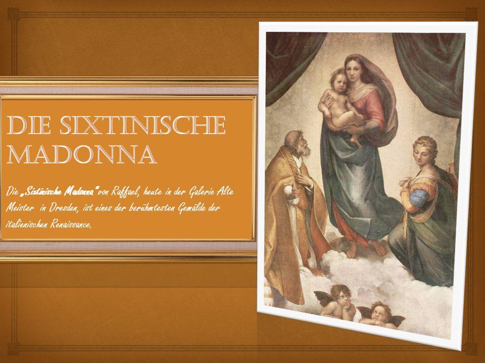 Die Sixtinische Madonna von Raffael, heute in der Galerie Alte Meister in Dresden, ist eines der berühmtesten Gemälde der italienischen Renaissance.