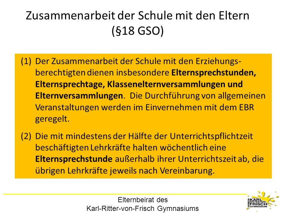 Elternbeirat des Karl-Ritter-von-Frisch Gymnasiums Zusammenarbeit der Schule mit den Eltern (§18 GSO) (1)Der Zusammenarbeit der Schule mit den Erziehu