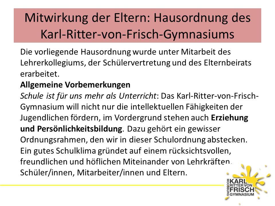 Mitwirkung der Eltern: Hausordnung des Karl-Ritter-von-Frisch-Gymnasiums Die vorliegende Hausordnung wurde unter Mitarbeit des Lehrerkollegiums, der S