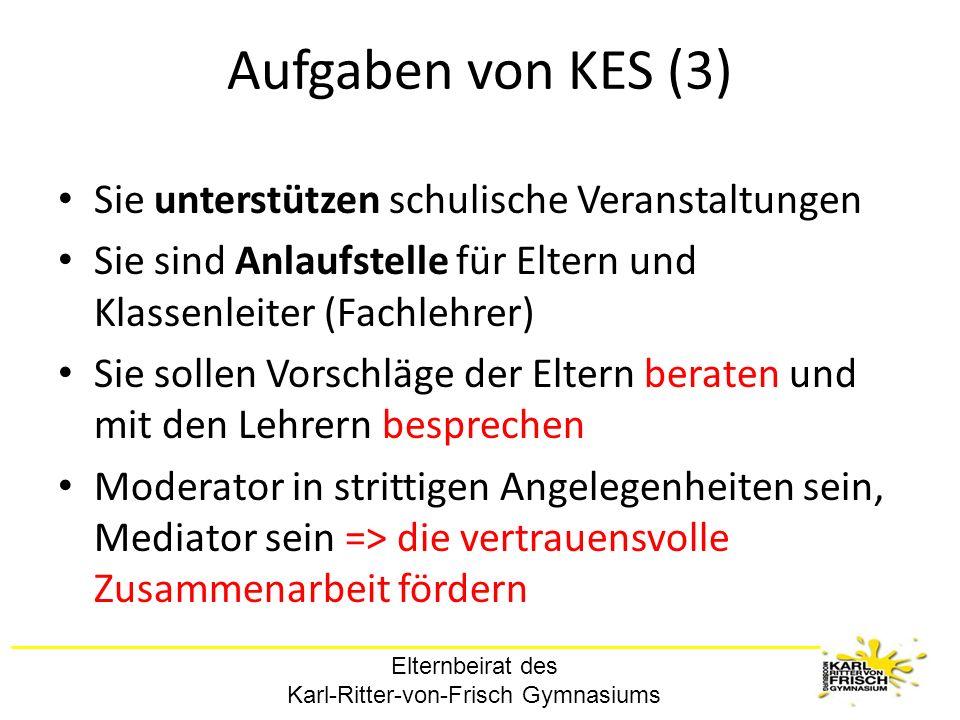 Elternbeirat des Karl-Ritter-von-Frisch Gymnasiums Aufgaben von KES (3) Sie unterstützen schulische Veranstaltungen Sie sind Anlaufstelle für Eltern u
