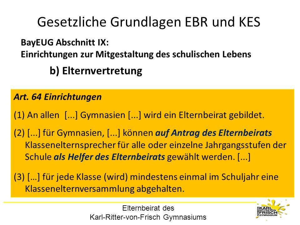 Elternbeirat des Karl-Ritter-von-Frisch Gymnasiums Gesetzliche Grundlagen EBR und KES BayEUG Abschnitt IX: Einrichtungen zur Mitgestaltung des schulis