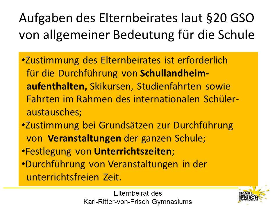 Elternbeirat des Karl-Ritter-von-Frisch Gymnasiums Aufgaben des Elternbeirates laut §20 GSO von allgemeiner Bedeutung für die Schule Zustimmung des El