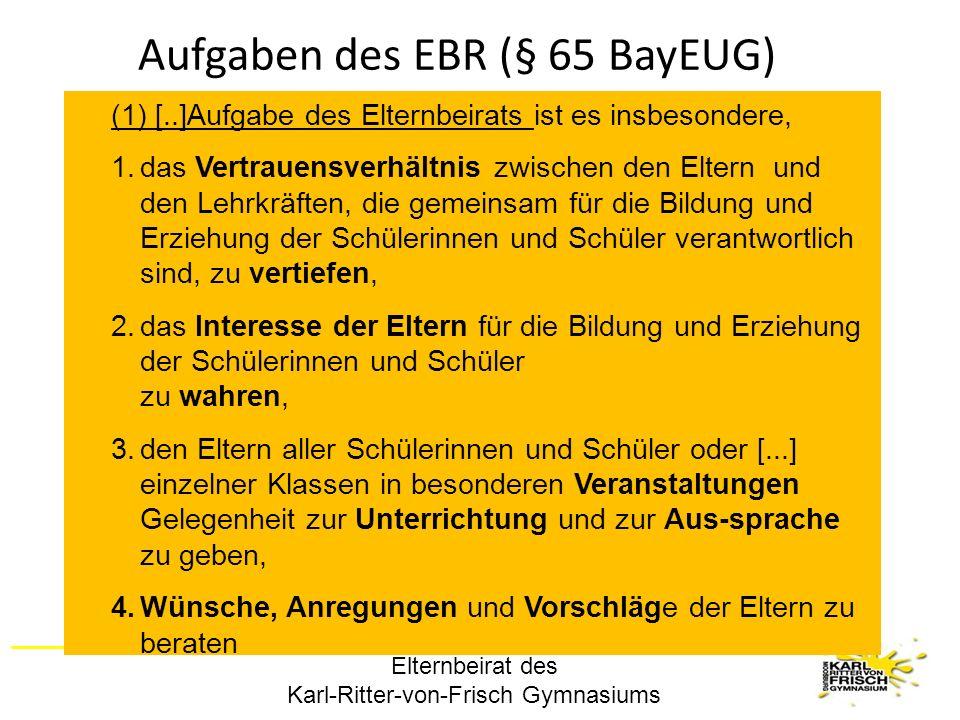 Elternbeirat des Karl-Ritter-von-Frisch Gymnasiums Aufgaben des EBR (§ 65 BayEUG) (1) [..]Aufgabe des Elternbeirats ist es insbesondere, 1.das Vertrau
