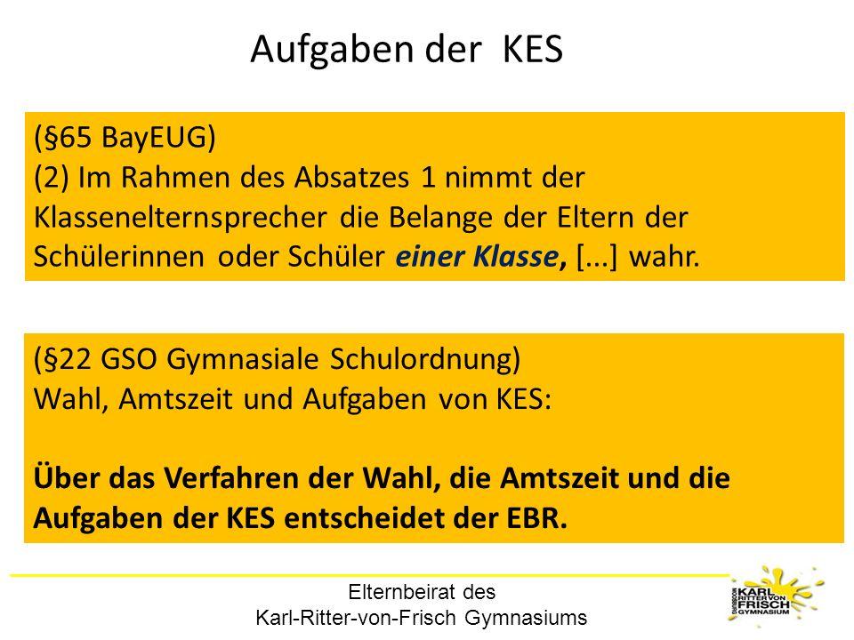 Elternbeirat des Karl-Ritter-von-Frisch Gymnasiums Aufgaben der KES (§65 BayEUG) (2) Im Rahmen des Absatzes 1 nimmt der Klassenelternsprecher die Bela