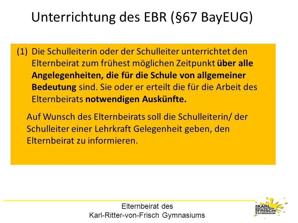 Elternbeirat des Karl-Ritter-von-Frisch Gymnasiums Unterrichtung des EBR (§67 BayEUG) (1)Die Schulleiterin oder der Schulleiter unterrichtet den Elter