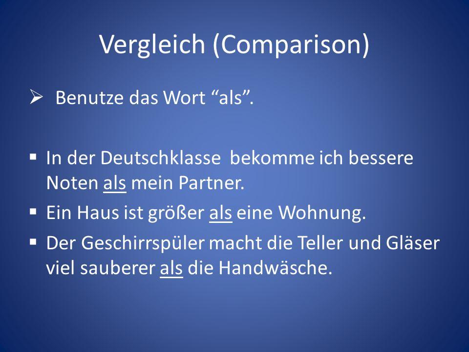 Vergleich (Comparison) Benutze das Wort als. In der Deutschklasse bekomme ich bessere Noten als mein Partner. Ein Haus ist größer als eine Wohnung. De