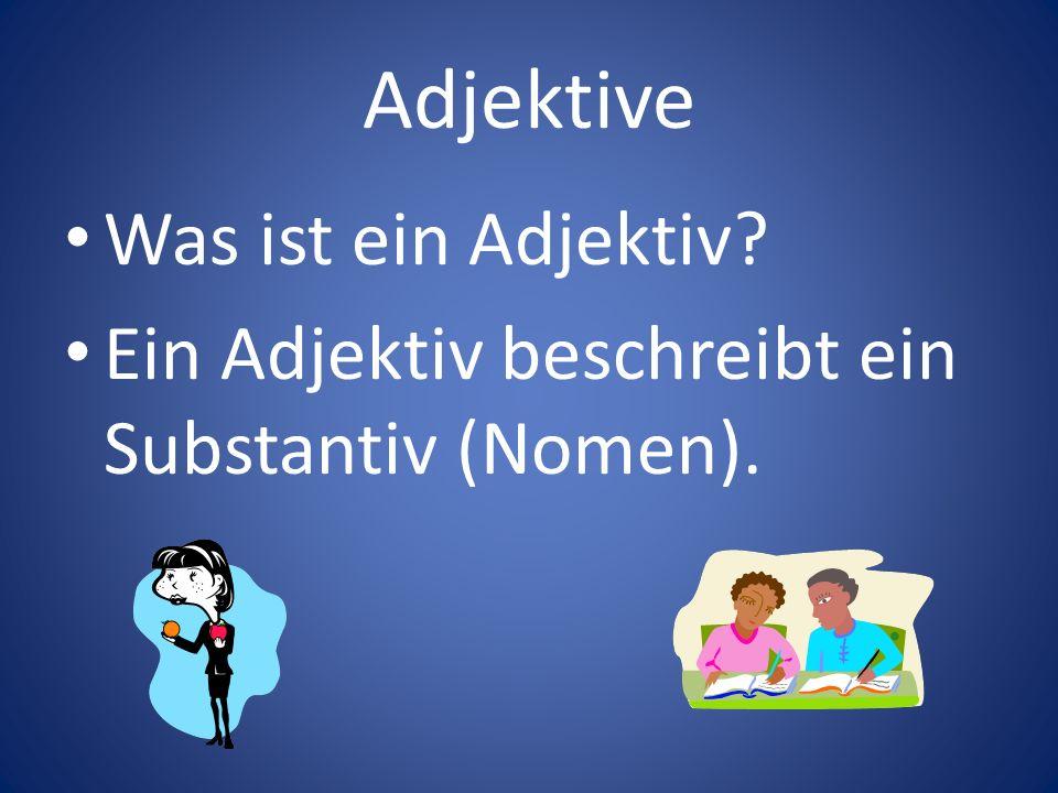 Adjektive Was ist ein Adjektiv? Ein Adjektiv beschreibt ein Substantiv (Nomen).