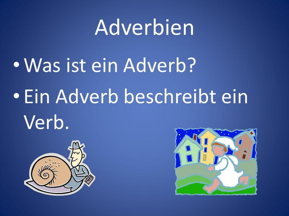 Adverbien Was ist ein Adverb? Ein Adverb beschreibt ein Verb.