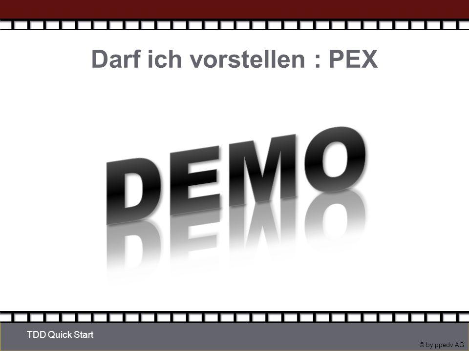 © by ppedv AG Darf ich vorstellen : PEX TDD Quick Start