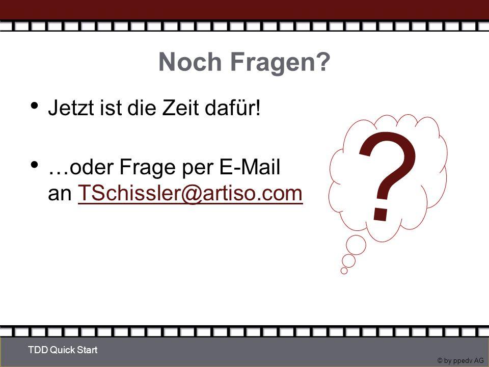 © by ppedv AG Noch Fragen. Jetzt ist die Zeit dafür.