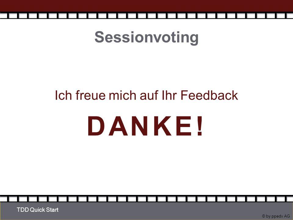 © by ppedv AG Sessionvoting Ich freue mich auf Ihr Feedback DANKE! TDD Quick Start