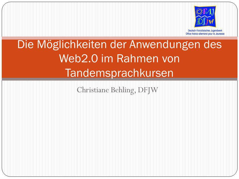 Christiane Behling, DFJW Die Möglichkeiten der Anwendungen des Web2.0 im Rahmen von Tandemsprachkursen