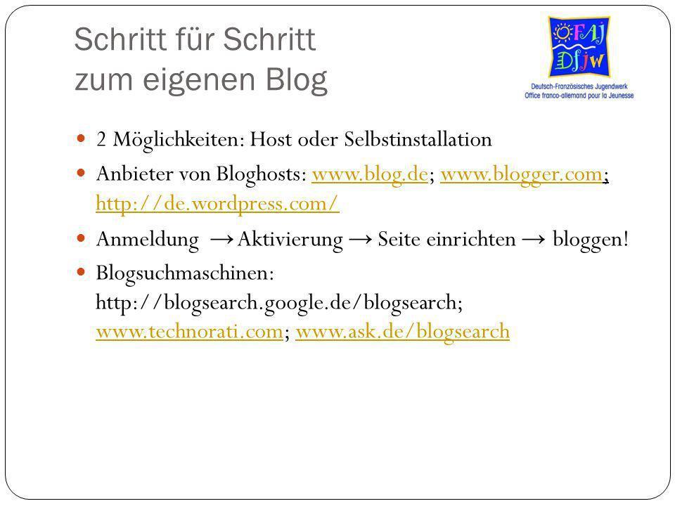 Schritt für Schritt zum eigenen Blog 2 Möglichkeiten: Host oder Selbstinstallation Anbieter von Bloghosts: www.blog.de; www.blogger.com; http://de.wor