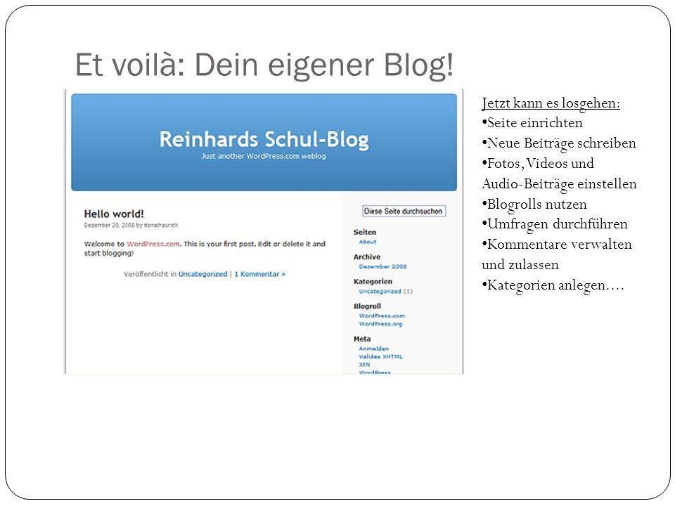 Et voilà: Dein eigener Blog! Jetzt kann es losgehen: Seite einrichten Neue Beiträge schreiben Fotos, Videos und Audio-Beiträge einstellen Blogrolls nu