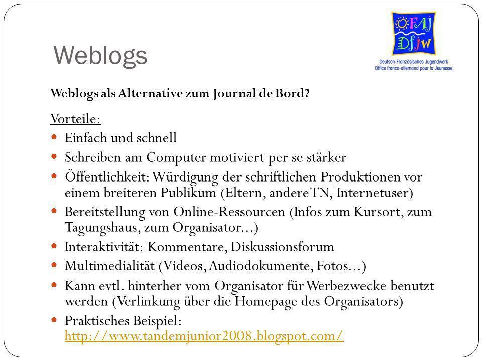 Weblogs Vorteile: Einfach und schnell Schreiben am Computer motiviert per se stärker Öffentlichkeit: Würdigung der schriftlichen Produktionen vor eine