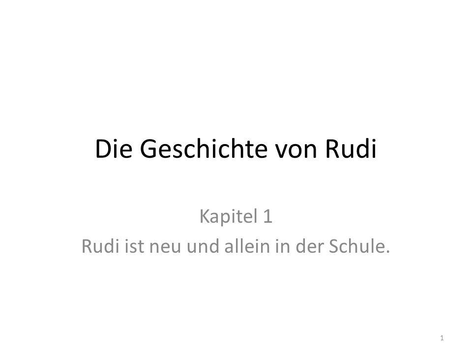 Die Geschichte von Rudi Kapitel 1 Rudi ist neu und allein in der Schule. 1