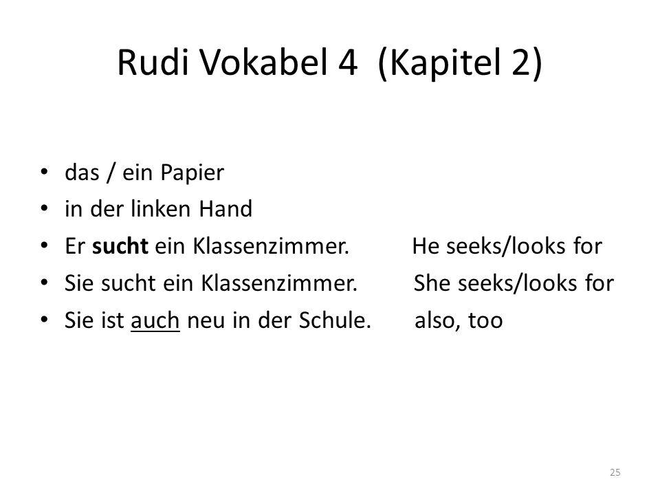 Rudi Vokabel 4 (Kapitel 2) das / ein Papier in der linken Hand Er sucht ein Klassenzimmer.