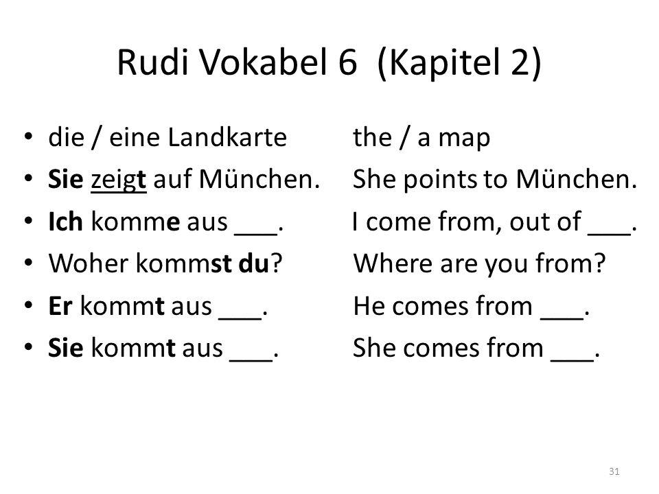 Rudi Vokabel 6 (Kapitel 2) die / eine Landkartethe / a map Sie zeigt auf München.
