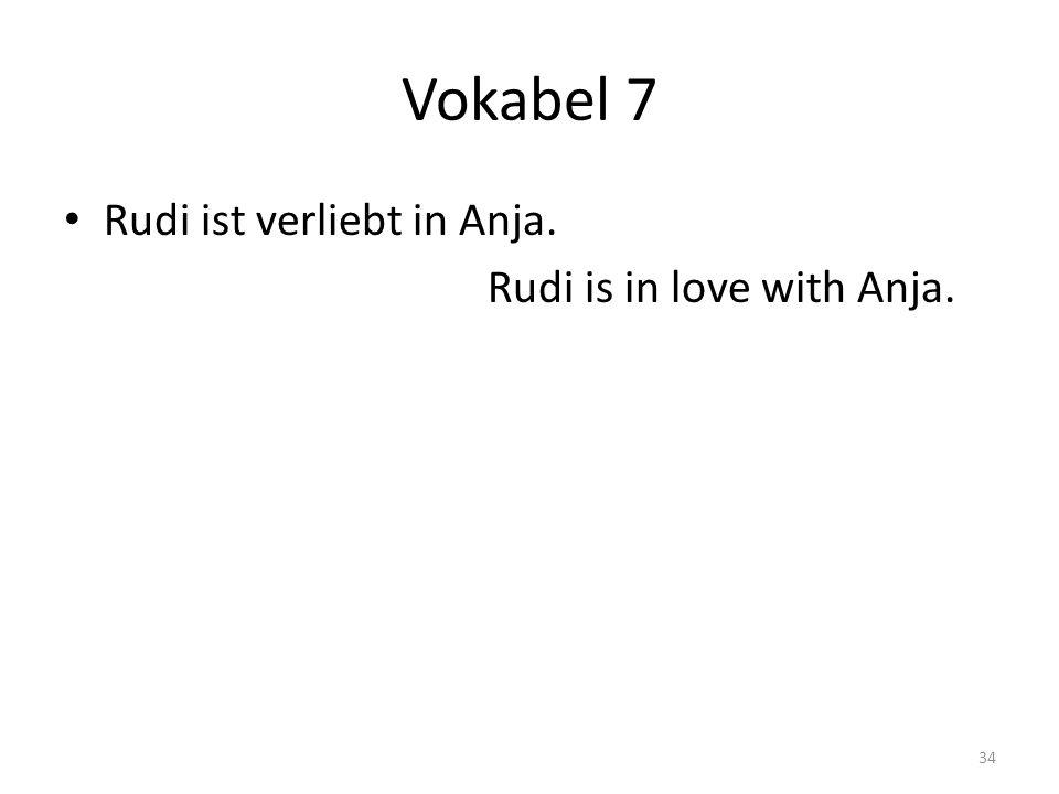 Vokabel 7 Rudi ist verliebt in Anja. Rudi is in love with Anja. 34