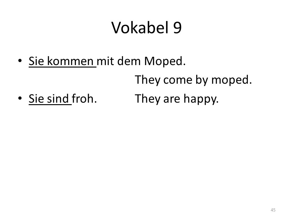 Vokabel 9 Sie kommen mit dem Moped. They come by moped. Sie sind froh.They are happy. 45