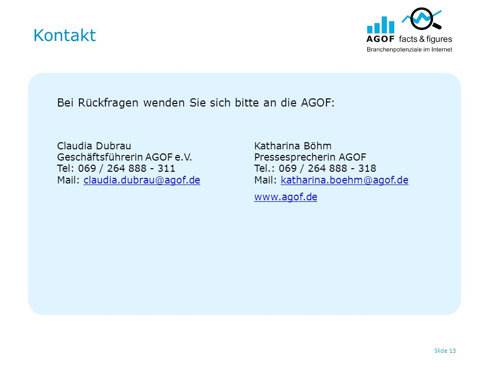 Kontakt Slide 15 Bei Rückfragen wenden Sie sich bitte an die AGOF: Claudia Dubrau Geschäftsführerin AGOF e.V.