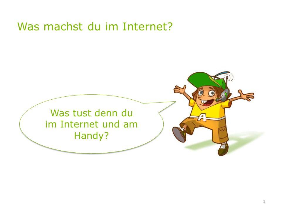 Was machst du im Internet? 2 Was tust denn du im Internet und am Handy?