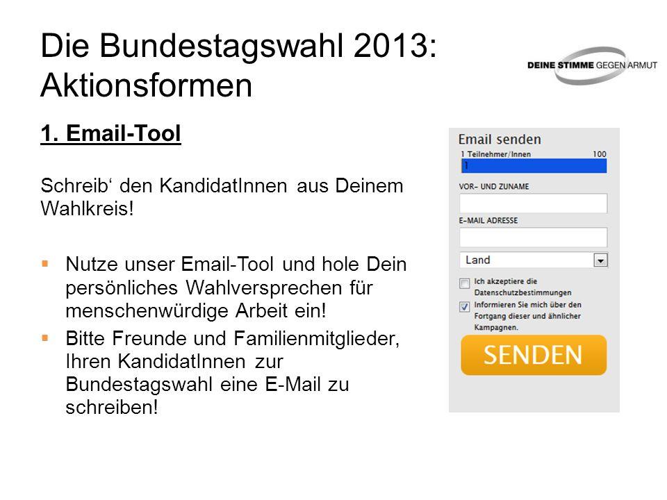 Die Bundestagswahl 2013: Aktionsformen 1. Email-Tool Schreib den KandidatInnen aus Deinem Wahlkreis! Nutze unser Email-Tool und hole Dein persönliches
