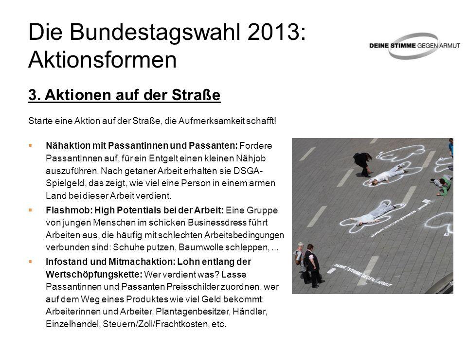 Die Bundestagswahl 2013: Aktionsformen 3. Aktionen auf der Straße Starte eine Aktion auf der Straße, die Aufmerksamkeit schafft! Nähaktion mit Passant