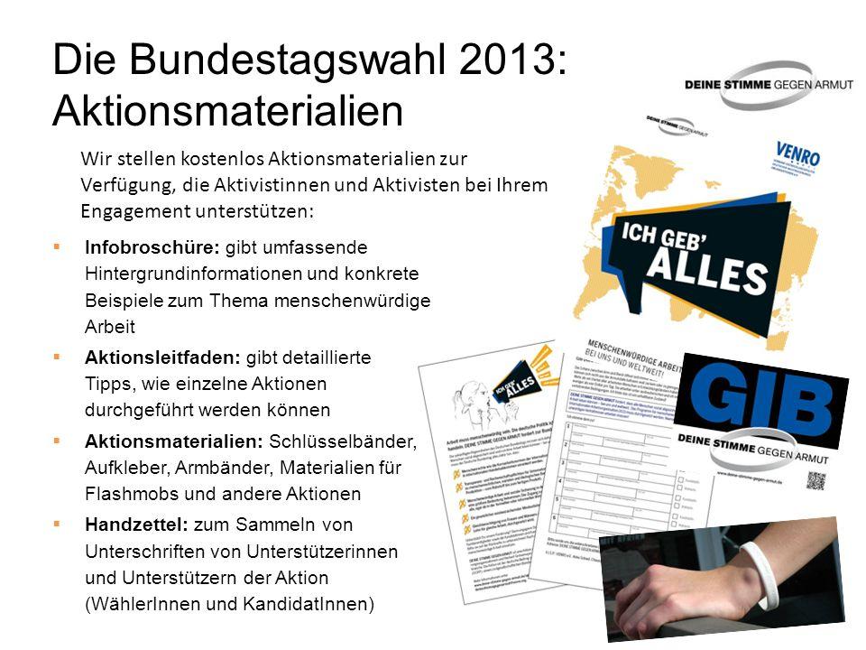 Die Bundestagswahl 2013: Aktionsmaterialien Infobroschüre: gibt umfassende Hintergrundinformationen und konkrete Beispiele zum Thema menschenwürdige A